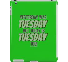 Yesterday Was Tuesday Too iPad Case/Skin
