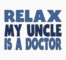 Relax My Uncle Is A Doctor Kids Tee