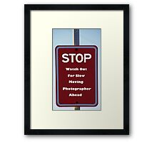 Stop - Watch Out For Slow Moving Photographer Ahead Framed Print