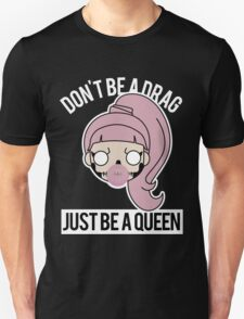 Don't be a Drag, Just be a Queen T-Shirt