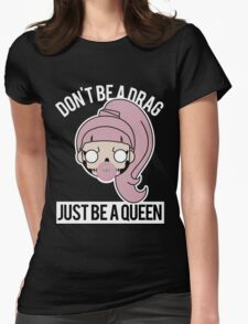 Don't be a Drag, Just be a Queen Womens Fitted T-Shirt