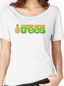 Happiness Grows On /r/trees Women's Relaxed Fit T-Shirt