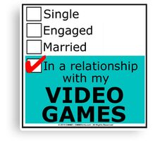 In A Relationship With My Video Games Canvas Print