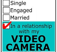 In A Relationship With My Video Camera by cmmei