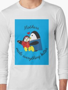 Mothers Make Everything Better  Long Sleeve T-Shirt