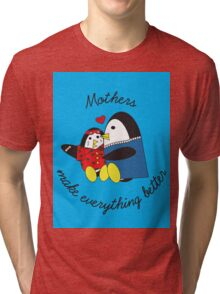 Mothers Make Everything Better  Tri-blend T-Shirt