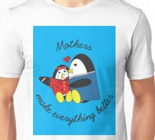 Mothers Make Everything Better  Unisex T-Shirt