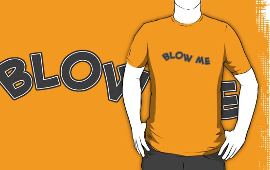 Blow Me TeeShirt by kalitarios