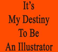 It's My Destiny To Be An Illustrator Kids Clothes