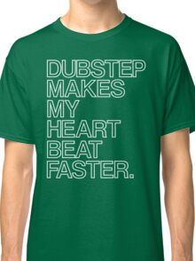 Dubstep Makes My heart Beat Faster Classic T-Shirt