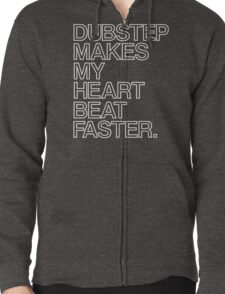 Dubstep Makes My heart Beat Faster Zipped Hoodie
