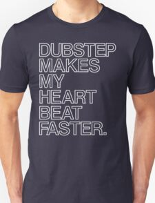 Dubstep Makes My heart Beat Faster Unisex T-Shirt