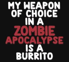 My weapon of choice in a Zombie Apocalypse is a burrito by onebaretree