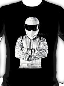 The Stig... He Will Kick Your Ass T-Shirt