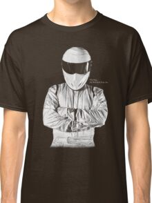The Stig... He Will Kick Your Ass Classic T-Shirt