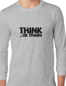Think ...or thwim Long Sleeve T-Shirt