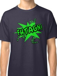 Fhtagn! Classic T-Shirt