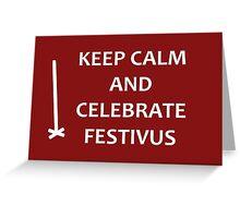 Keep Calm and Celebrate Festivus Greeting Card