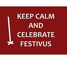 Keep Calm and Celebrate Festivus Photographic Print