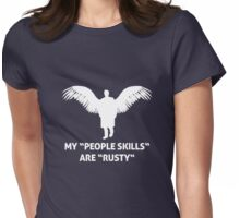 "MY ""PEOPLE SKILLS"" ARE ""RUSTY""  Womens Fitted T-Shirt"