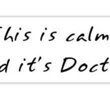 This is calm, and it's Doctor Sticker