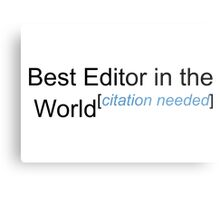 Best Editor in the World - Citation Needed! Metal Print