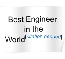 Best Engineer in the World - Citation Needed! Poster