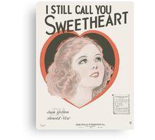 I STILL CALL YOU SWEETHEART (vintage illustration) Canvas Print