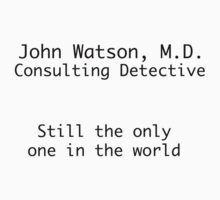 John Watson, M.D. Consulting Detective. Still the only one in the world. by thefinalproblem