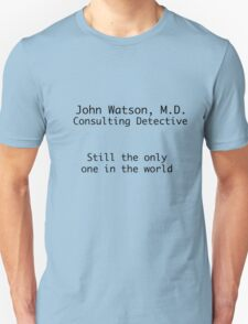 John Watson, M.D. Consulting Detective. Still the only one in the world. Unisex T-Shirt