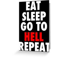 Eat Sleep Go To Hell Repeat Greeting Card