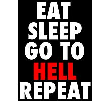 Eat Sleep Go To Hell Repeat Photographic Print