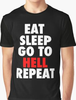 Eat Sleep Go To Hell Repeat Graphic T-Shirt