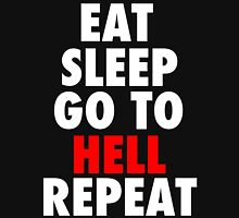 Eat Sleep Go To Hell Repeat Unisex T-Shirt