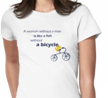 A woman without a man is like a fish without a bicycle Womens Fitted T-Shirt