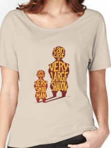 Small man - large shadow, quote Women's Relaxed Fit T-Shirt