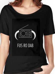 FUS RO DAB! Women's Relaxed Fit T-Shirt