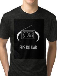 FUS RO DAB! Tri-blend T-Shirt