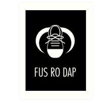 FUS RO DAP! Art Print