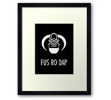 FUS RO DAP! Framed Print