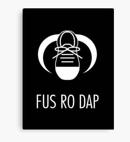 FUS RO DAP! Canvas Print