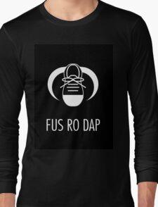 FUS RO DAP! Long Sleeve T-Shirt