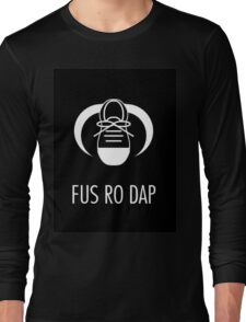 FUS RO DAP! Long Sleeve T-Shirt