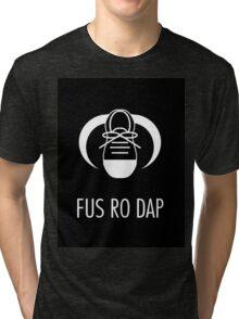 FUS RO DAP! Tri-blend T-Shirt