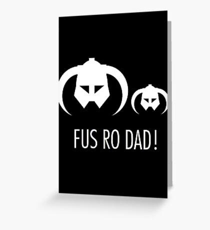 FUS RO DAD! Greeting Card