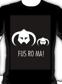 FUS RO MA! T-Shirt