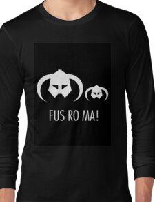 FUS RO MA! Long Sleeve T-Shirt