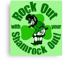 Rock Out With Your Shamrock Out Canvas Print