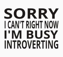 Sorry I Can't Right Now. I'm Busy Introverting. Kids Tee