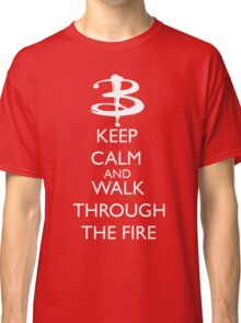Walk through the fire Classic T-Shirt